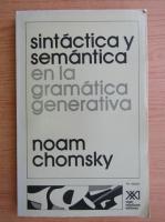 Noam Chomsky - Sintactica y semantica en la gramatica generativa