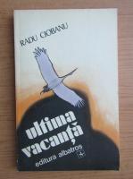 Anticariat: Radu Ciobanu - Ultima vacanta