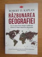 Anticariat: Robert D. Kaplan - Razbunarea geografiei