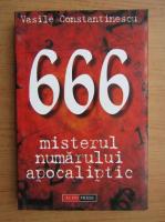 Vasile Constantinescu - 666, misterul numarului apocaliptic
