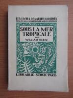 Anticariat: William Beebe - Sous la mer tropicale (1931)
