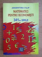Argentina Filip - Matematici pentru economisti, 341 de grile