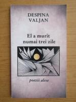 Anticariat: Despina Valjan - El a murit numai trei zile