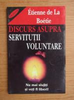 Anticariat: Etienne de La Boetie - Discurs asupra servitutii voluntare