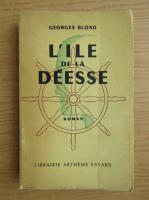 Anticariat: Georges Blond - L'ile de la deesse