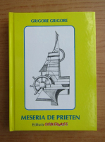 Grigore Grigore - Meseria de prieten