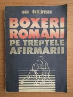 Anticariat: Ioan I. Dumitrescu - Boxeri romani pe treptele afirmarii