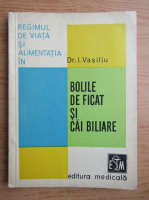 Anticariat: Iulian Vasiliu - Regimul de viata si alimentatia in bolile de ficat si cai biliare