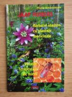 Jaap Huibers - Plante tamaduitoare. Barbatul sanatos cu plantele medicinale. Virtuti terapeutice ale mierii