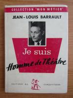 Anticariat: Jean Louis Barrault - Le suis homme de theatre