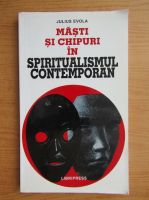 Julius Evola - Masti si chipuri in spiritualismul contemporan