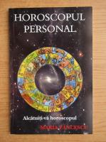 Maria Pancescu - Horoscopul personal. Alcatuiti-va horoscopul