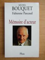 Anticariat: Michel Bouquet - Memoire d'acteur