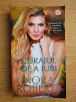 Anticariat: Nora Roberts - Curajul de a iubi