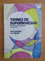 Oana Panagoret, C. M. Armeanu - Tehnici de superinvatare. Cum sa inveti foarte repede si foarte bine