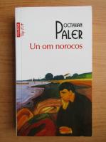 Anticariat: Octavian Paler - Un om norocos (Top 10+)