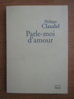 Anticariat: Philippe Claudel - Parle-moi d'amour