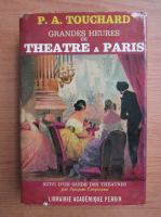 Anticariat: Pierre Aime Touchard - Grandes heures de theatre a Paris