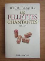 Anticariat: Robert Sabatier - Les fillettes chantantes
