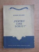 Anticariat: Romain Rolland - Pentru cine scriu?