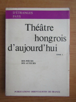 Anticariat: Theatre hongrois d'aujourd'hui (volumul 1)