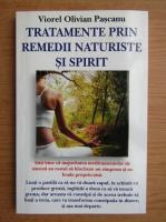 Viorel Olivian Pascanu - Tratamente prin remedii naturiste si spirit
