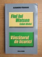 Anticariat: Alexandru Paduraru - Fiul lui Watson. Vanzatorul de licurici