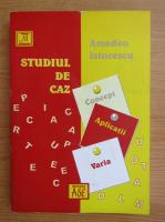 Anticariat: Amedeo Istocescu - Studiul de caz. Concept, aplicatii, varia