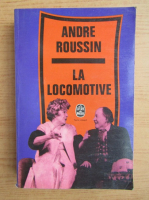 Anticariat: Andre Roussin - La locomotive