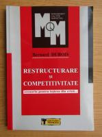 Anticariat: Bernard Dubois - Restucturare si competitivitate