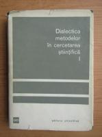 C. Popovici - Dialectica metodelor in cercetarea stiintifica (volumul 1)