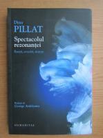 Anticariat: Dinu Pillat - Spectacolul rezonantei