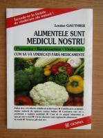 Anticariat: Gauthier Louise - Alimentele sunt medicul nostru