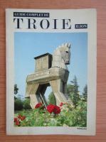 Anticariat: Guide complete de Troie, Ilion. Legendes, faits et alentours