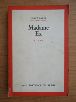 Anticariat: Herve Bazin - Madame Ex