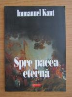 Immanuel Kant - Spre pacea eterna