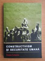 Anticariat: Ioana Leucea - Constructivism si securitate umana