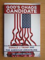 Anticariat: Lance Wallnau - God's chaos candidate