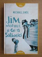 Michael Ende - Jim Nasturel si cei 13 salbatici