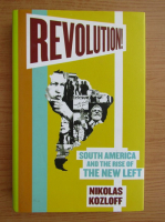 Anticariat: Nikolas Kozloff - Revolution! South America and the rise of the new left