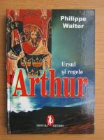 Anticariat: Philippe Walter - Arthur. Ursul si regele