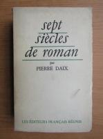Pierre Daix - Sept siecles de roman