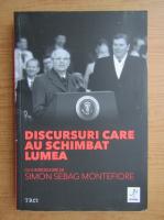 Simon Sebag Montefiore - Discursuri care au schimbat lumea