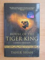 Anticariat: Tahir Shah - House of the tiger king