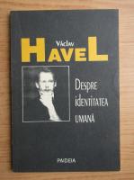 Vaclav Havel - Despre identitatea umana
