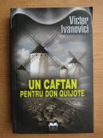 Anticariat: Victor Ivanovici - Un caftan pentru Don Quijote