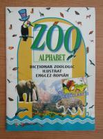 Zoo Alphabet. Dictionar zoologic ilustrat englez-roman