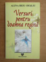 Anticariat: Alina Beiu-Desliu - Versuri pentru doamna regina