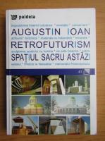 Anticariat: Augustin Ioan - Retrofuturism. Spatiul sacru astazi
