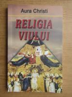 Aura Christi - Religia viului